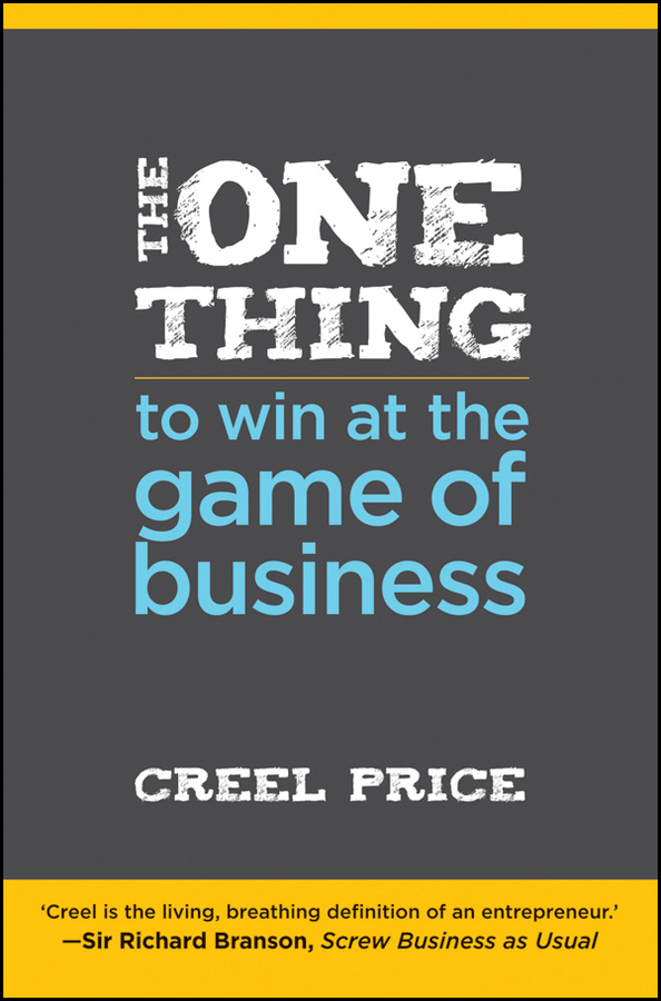 Creel Price The One Thing to Win at the Game of Business. Master the Art of Decisionship -- The Key to Making Better, Faster Decisions sue hadfield change one thing make one change and embrace a happier more successful you isbn 9780857084576