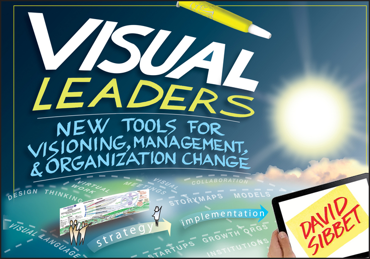 David Sibbet Visual Leaders. New Tools for Visioning, Management, and Organization Change steven stowell j the art of strategic leadership how leaders at all levels prepare themselves their teams and organizations for the future