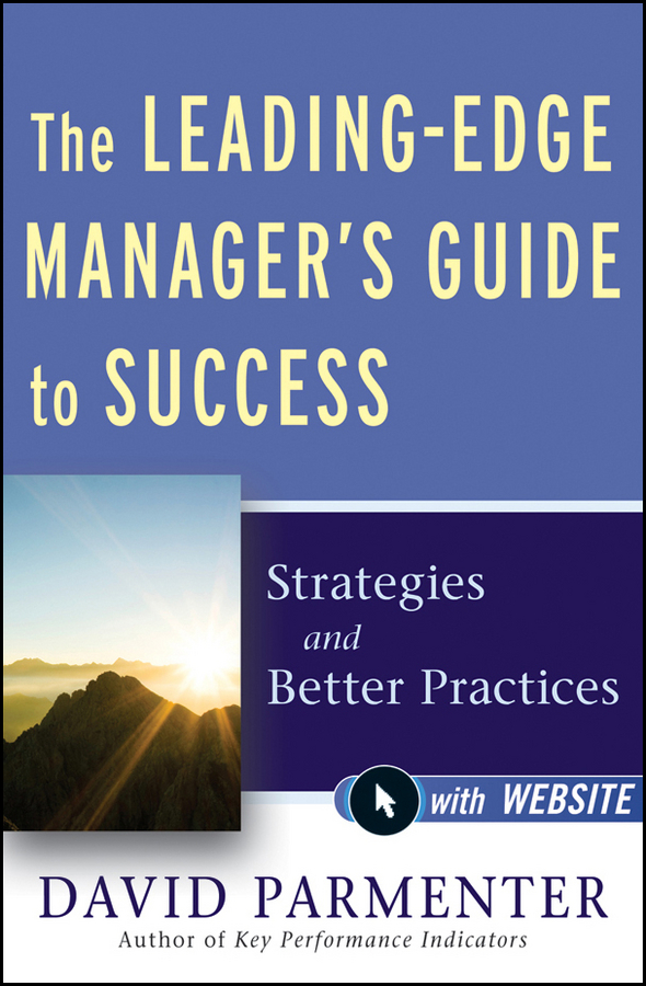 David Parmenter The Leading-Edge Manager's Guide to Success. Strategies and Better Practices dorothy strachan process design making it work a practical guide to what to do when and how for facilitators consultants managers and coaches