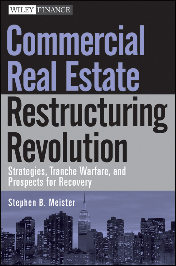 Stephen Meister B. Commercial Real Estate Restructuring Revolution. Strategies, Tranche Warfare, and Prospects for Recovery david mcentire a disaster response and recovery strategies and tactics for resilience