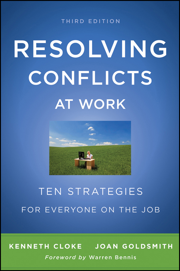 Kenneth Cloke Resolving Conflicts at Work. Ten Strategies for Everyone on the Job an experience of workplace role conflicts