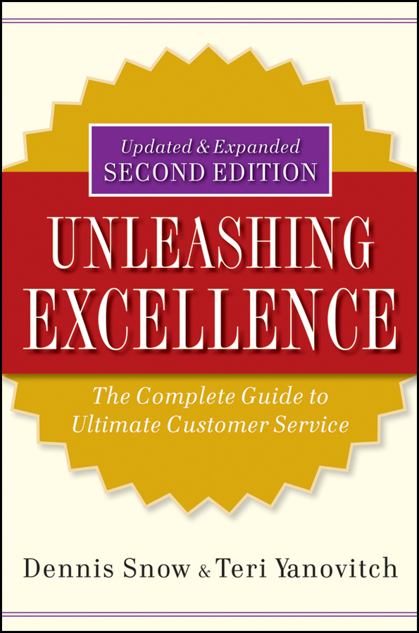 Dennis Snow Unleashing Excellence. The Complete Guide to Ultimate Customer Service dennis snow unleashing excellence the complete guide to ultimate customer service