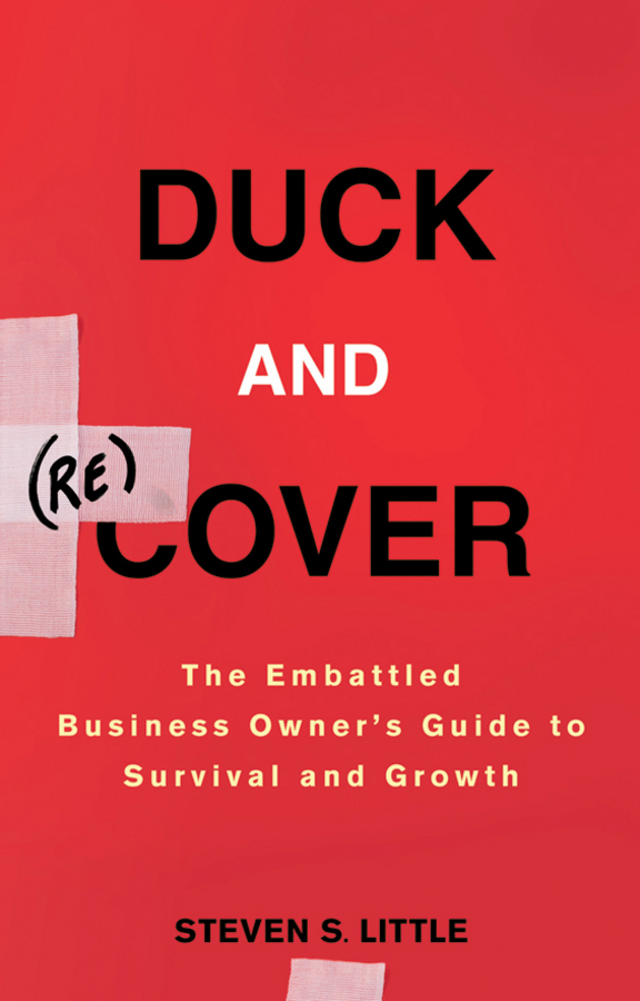 Steven Little S. Duck and Recover. The Embattled Business Owner's Guide to Survival and Growth david thomson g mastering the 7 essentials of high growth companies effective lessons to grow your business