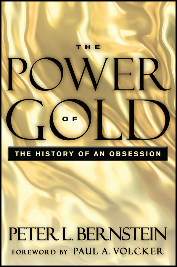 Peter L. Bernstein The Power of Gold. The History of an Obsession donald luskin the new gold standard rediscovering the power of gold to protect and grow wealth