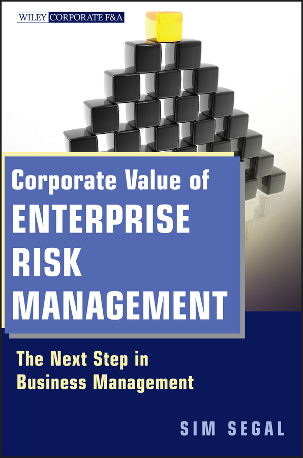 Sim Segal Corporate Value of Enterprise Risk Management. The Next Step in Business Management john mullins marketing management a strategic decision making approach