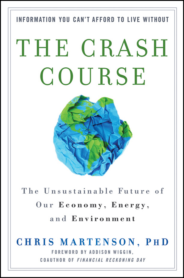 Chris Martenson The Crash Course. The Unsustainable Future of Our Economy, Energy, and Environment chris martenson the crash course the unsustainable future of our economy energy and environment