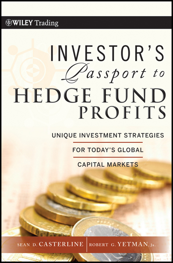 Sean Casterline D. Investor's Passport to Hedge Fund Profits. Unique Investment Strategies for Today's Global Capital Markets john mauldin the little book of bull s eye investing finding value generating absolute returns and controlling risk in turbulent markets