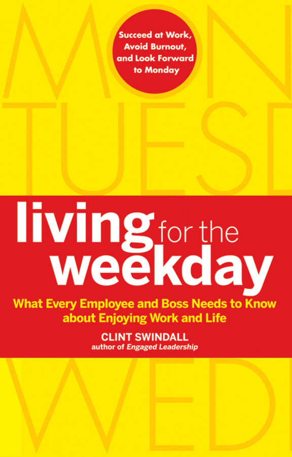 Фото - Clint Swindall Living for the Weekday. What Every Employee and Boss Needs to Know about Enjoying Work and Life hae soo kwak nano and microencapsulation for foods