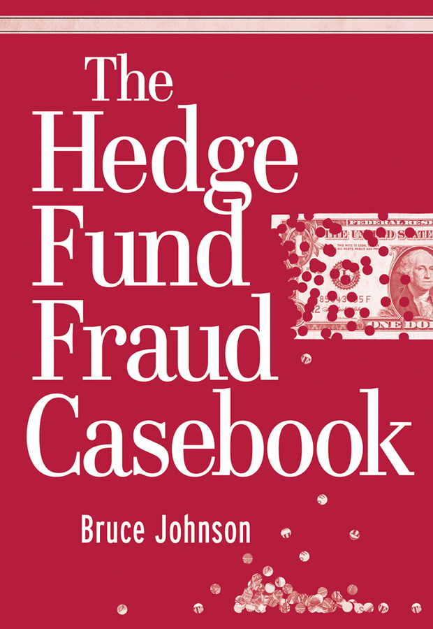 Bruce Johnson The Hedge Fund Fraud Casebook ted seides so you want to start a hedge fund lessons for managers and allocators