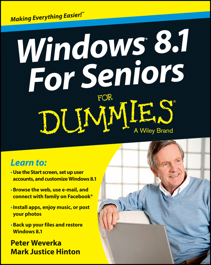 Peter Weverka Windows 8.1 For Seniors For Dummies adrian arnold the internet for the older and wiser get up and running safely on the web