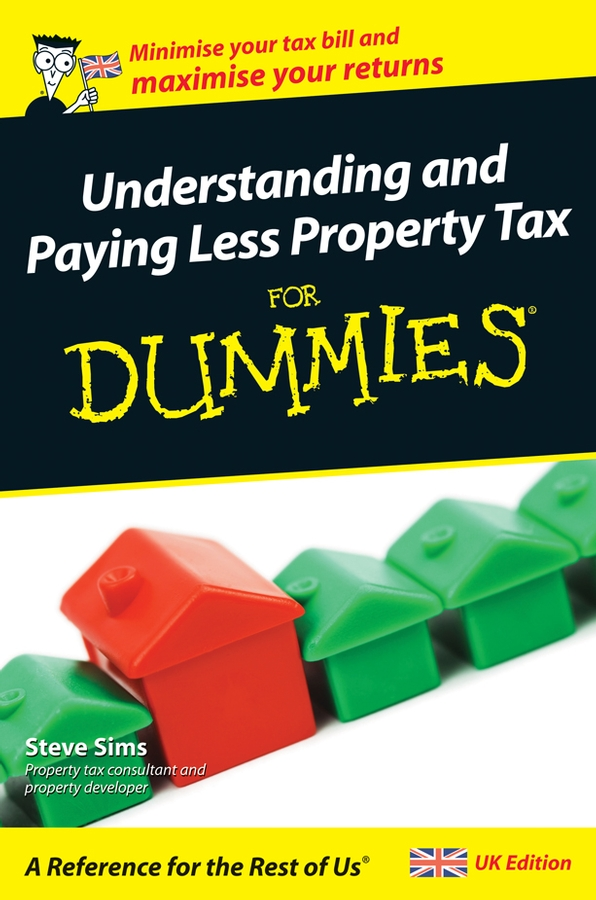 Steve Sims Understanding and Paying Less Property Tax For Dummies gary cornia c a primer on property tax administration and policy