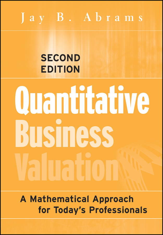 Quantitative Business Valuation. A Mathematical Approach for Today\'s Professionals ( Jay Abrams B.  )