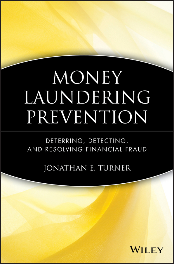 Jonathan Turner E. Money Laundering Prevention. Deterring, Detecting, and Resolving Financial Fraud chip poncy trade based money laundering the next frontier in international money laundering enforcement