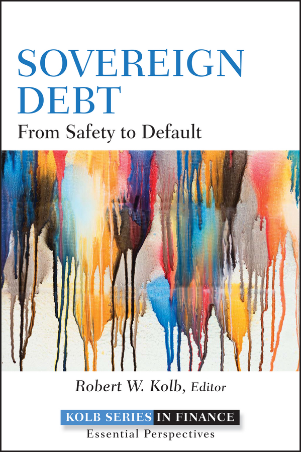 Robert Kolb W. Sovereign Debt. From Safety to Default