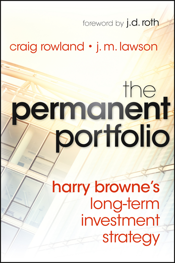 Craig Rowland The Permanent Portfolio. Harry Browne's Long-Term Investment Strategy