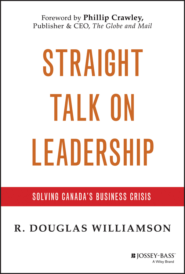 R. Williamson Douglas Straight Talk on Leadership. Solving Canada's Business Crisis business and ethics in a country with political socio economic crisis