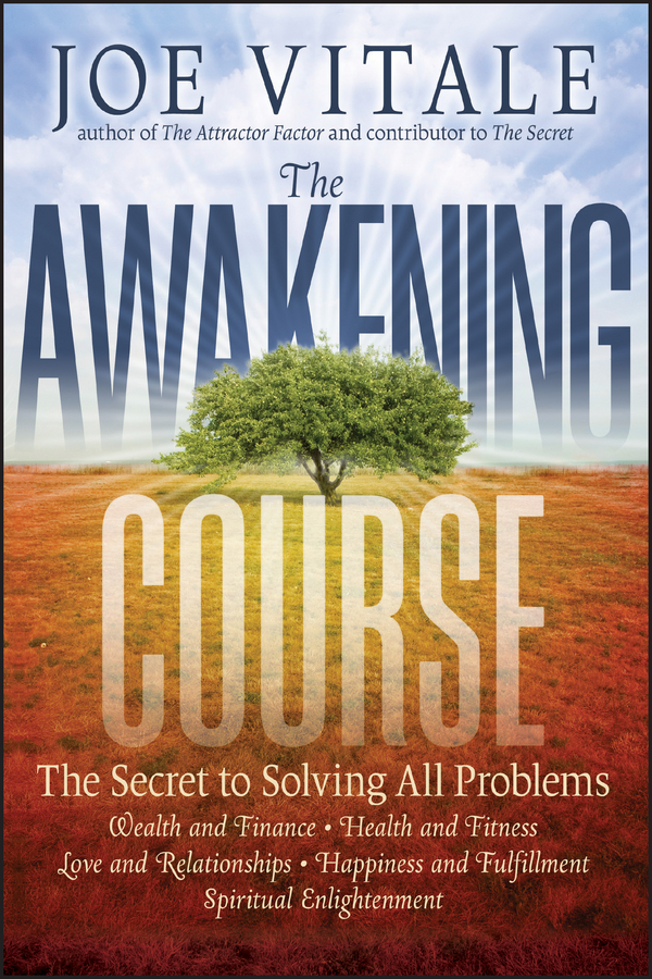 Joe Vitale The Awakening Course. The Secret to Solving All Problems the awakening
