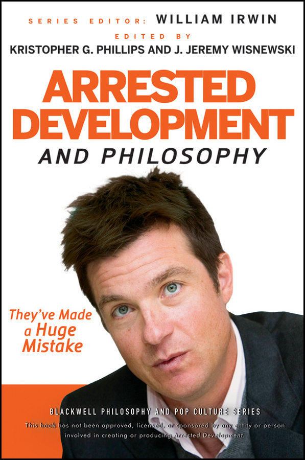 William Irwin Arrested Development and Philosophy. They've Made a Huge Mistake