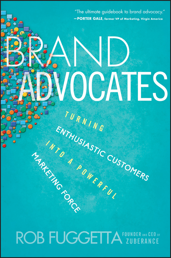 Rob Fuggetta Brand Advocates. Turning Enthusiastic Customers into a Powerful Marketing Force