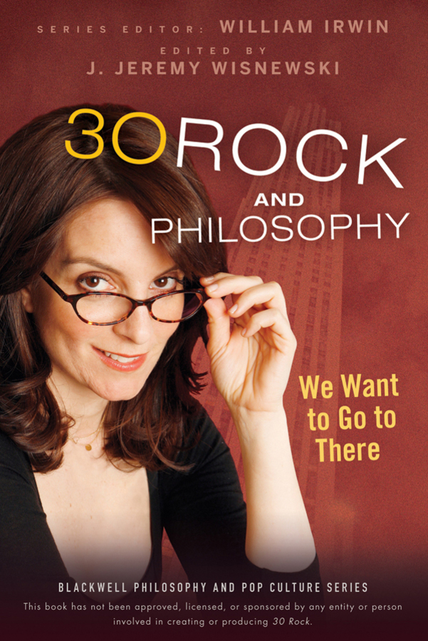 William Irwin 30 Rock and Philosophy. We Want to Go to There william irwin heroes and philosophy buy the book save the world isbn 9780470730379