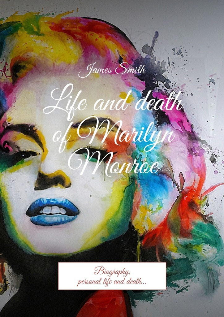 James Smith Life and death of Marilyn Monroe. Biography, personal life and death… lost splendour and the death of rasputin