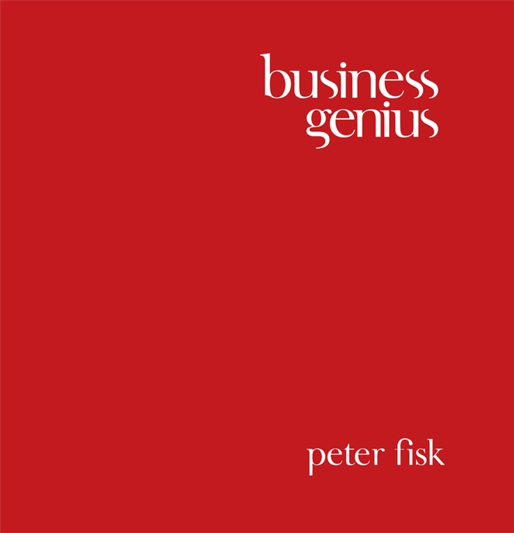 Peter Fisk Business Genius. A More Inspired Approach to Business Growth
