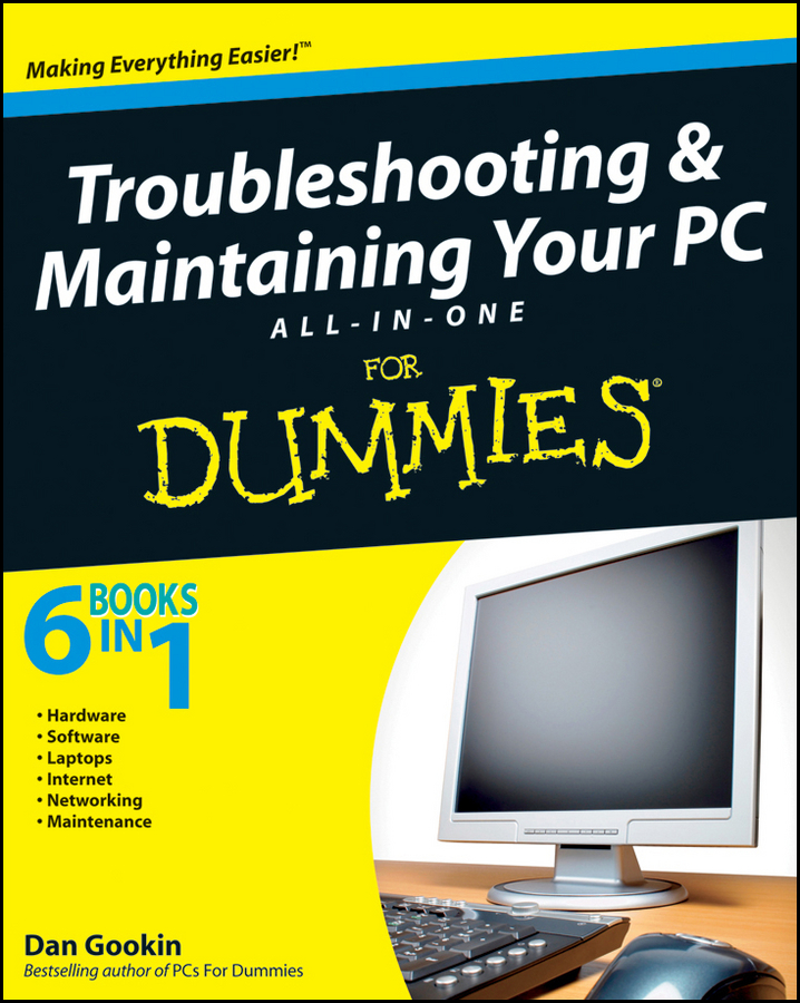 Dan Gookin Troubleshooting and Maintaining Your PC All-in-One Desk Reference For Dummies corey sandler laptops all in one desk reference for dummies