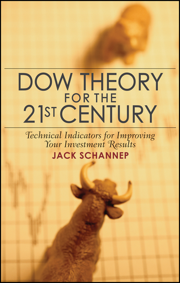 Jack Schannep Dow Theory for the 21st Century. Technical Indicators for Improving Your Investment Results