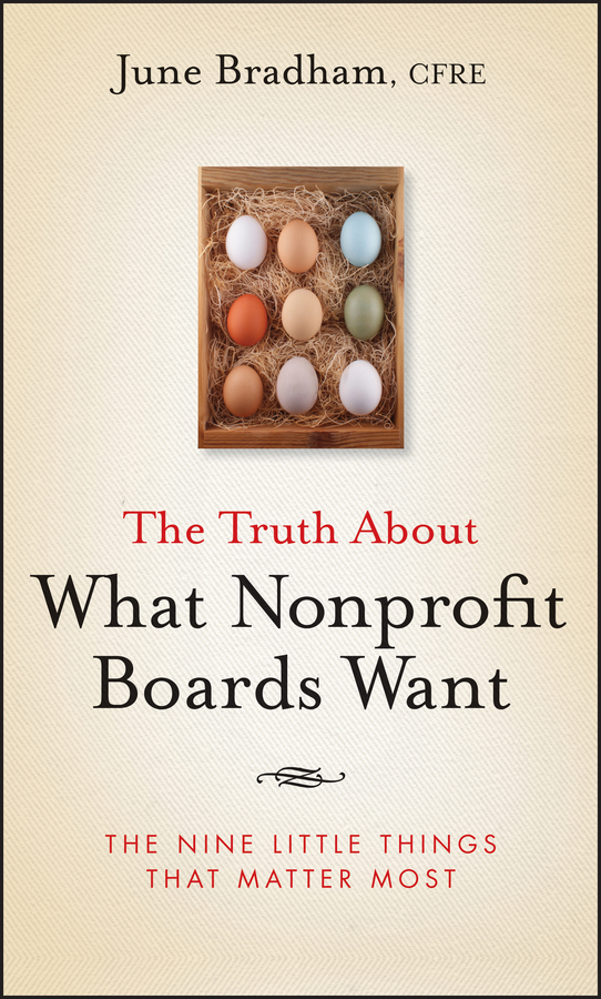 June Bradham J. The Truth About What Nonprofit Boards Want. The Nine Little Things That Matter Most troll troll tr798ewiaw76