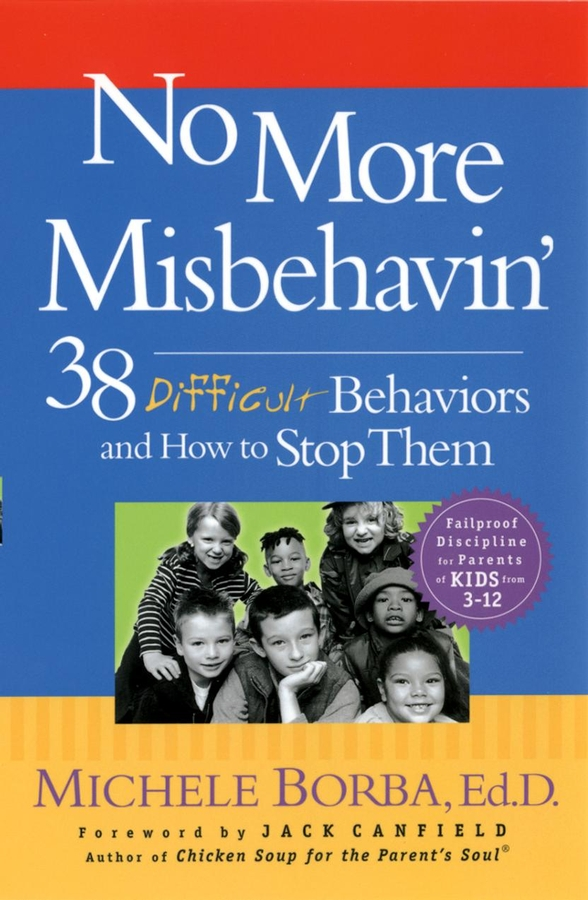 Michele Borba No More Misbehavin'. 38 Difficult Behaviors and How to Stop Them defiant