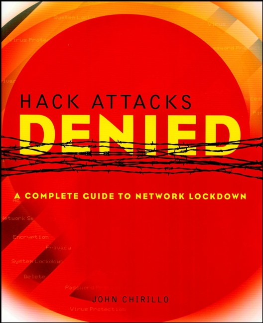 John Chirillo Hack Attacks Denied. A Complete Guide to Network Lockdown