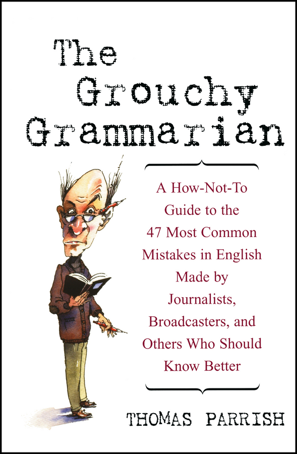 Thomas Parrish The Grouchy Grammarian. A How-Not-To Guide to the 47 Most Common Mistakes in English Made by Journalists, Broadcasters, and Others Who Should Know Better free shipping 10pcs lot rjh3044 to 220f lcd tv plasma common new original