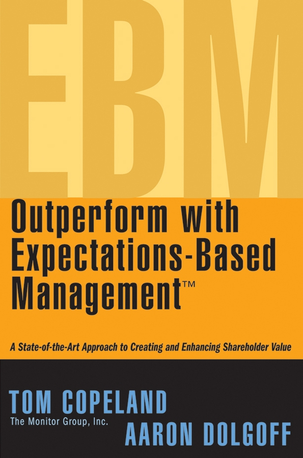 Tom Copeland Outperform with Expectations-Based Management. A State-of-the-Art Approach to Creating and Enhancing Shareholder Value silvia tony power performance multimedia storytelling for journalism and public relations