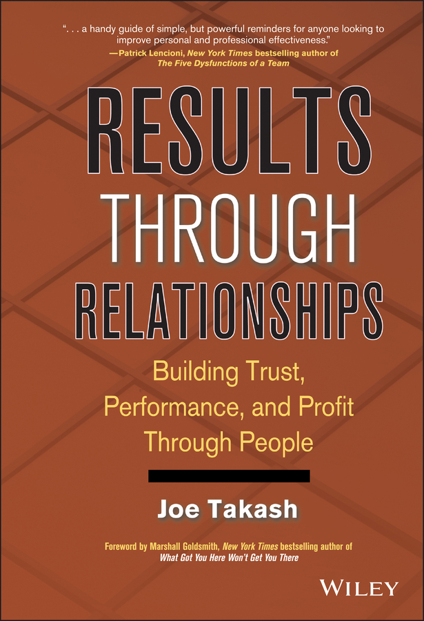 Joe Takash Results Through Relationships. Building Trust, Performance, and Profit Through People