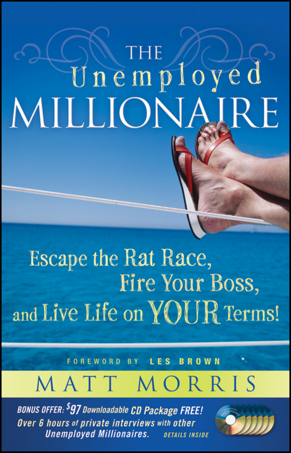 Matt Morris The Unemployed Millionaire. Escape the Rat Race, Fire Your Boss and Live Life on YOUR Terms! debrah morris a little night matchmaking