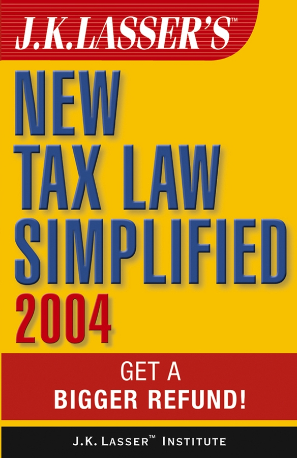 J.K. Institute Lasser J.K. Lasser's New Tax Law Simplified 2004. Get a Bigger Refund battle beast page 6 page 3 page 3 page 6