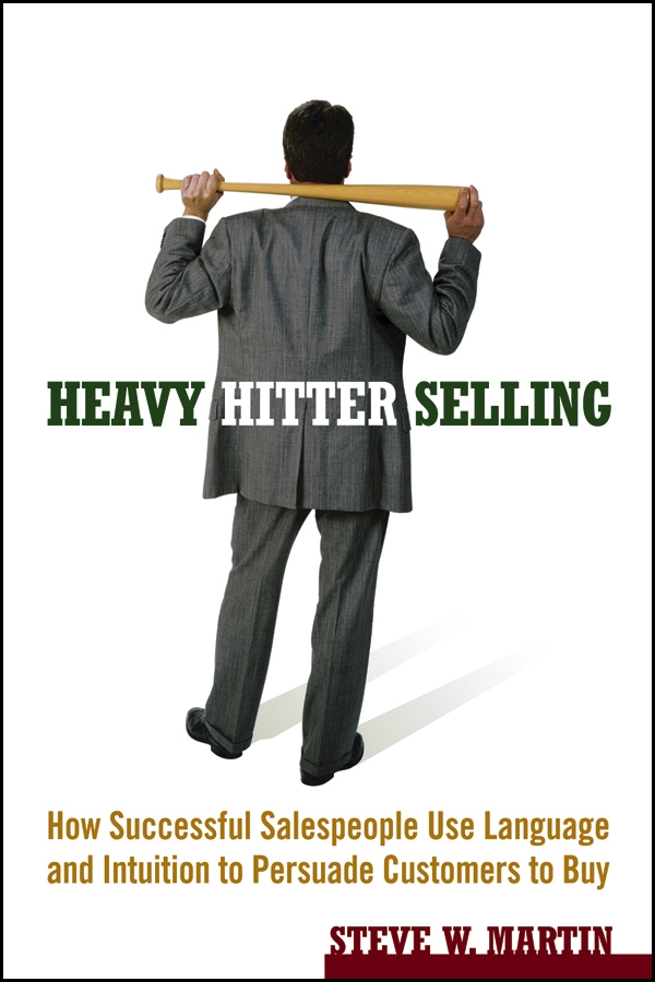 Steve Martin W. Heavy Hitter Selling. How Successful Salespeople Use Language and Intuition to Persuade Customers to Buy lawrence spencer d reliable javascript how to code safely in the world s most dangerous language