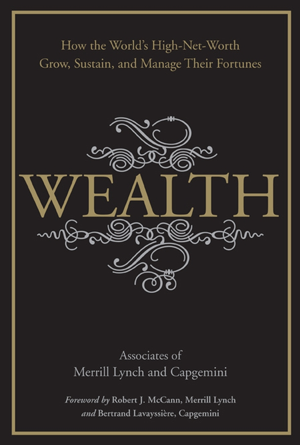 Merrill Lynch Wealth. How the World's High-Net-Worth Grow, Sustain, and Manage Their Fortunes robert slater seizing power the grab for global oil wealth isbn 9780470878842