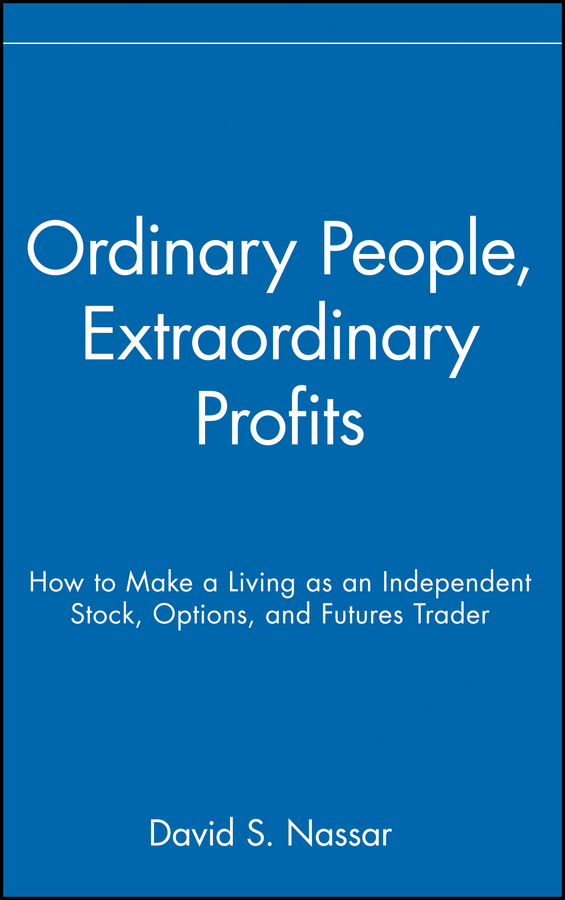 David Nassar S. Ordinary People, Extraordinary Profits. How to Make a Living as an Independent Stock, Options, and Futures Trader new in stock dt93n14lof