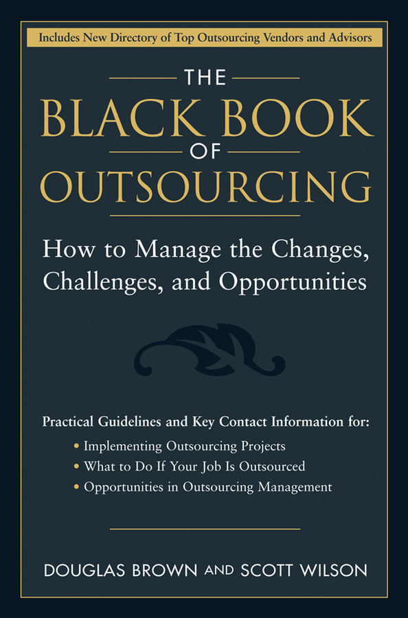 Douglas Brown The Black Book of Outsourcing. How to Manage the Changes, Challenges, and Opportunities outsourcing
