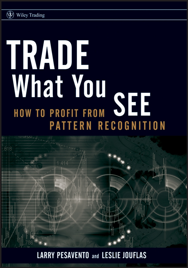 Larry Pesavento Trade What You See. How To Profit from Pattern Recognition larry pasavento a traders guide to financial astrology forecasting market cycles using planetary and lunar movements
