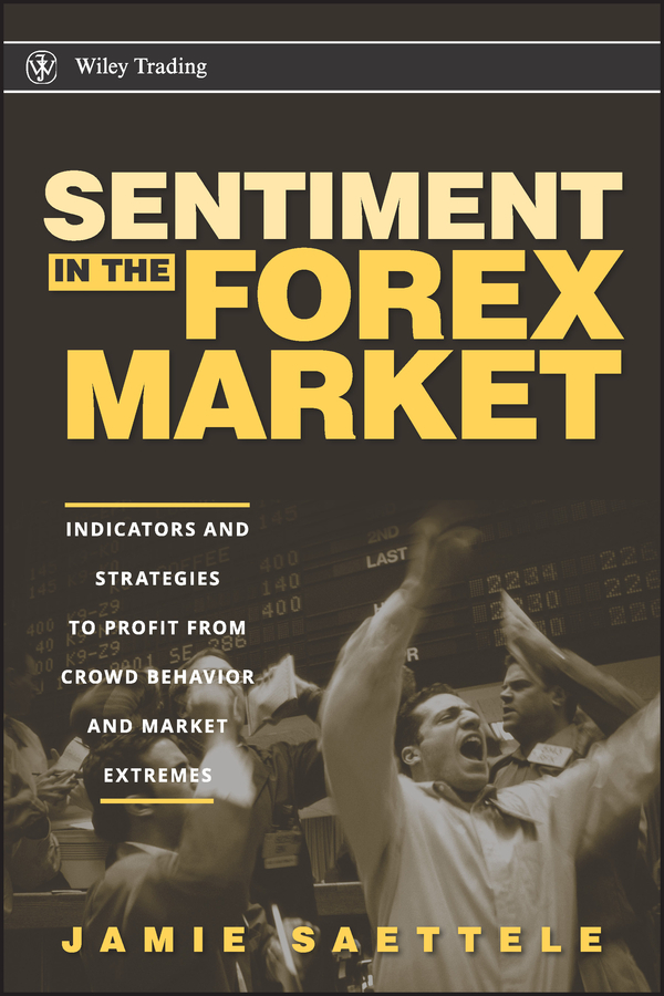 Jamie Saettele Sentiment in the Forex Market. Indicators and Strategies To Profit from Crowd Behavior and Market Extremes the bear the bull and the types of sentiment