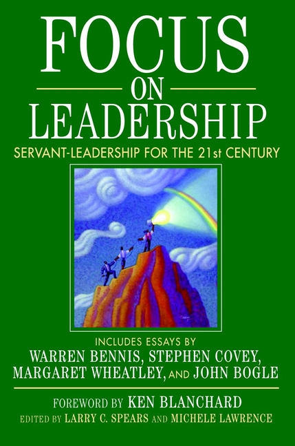 Michele Lawrence Focus on Leadership. Servant-Leadership for the Twenty-First Century mckimm judy abc of clinical leadership