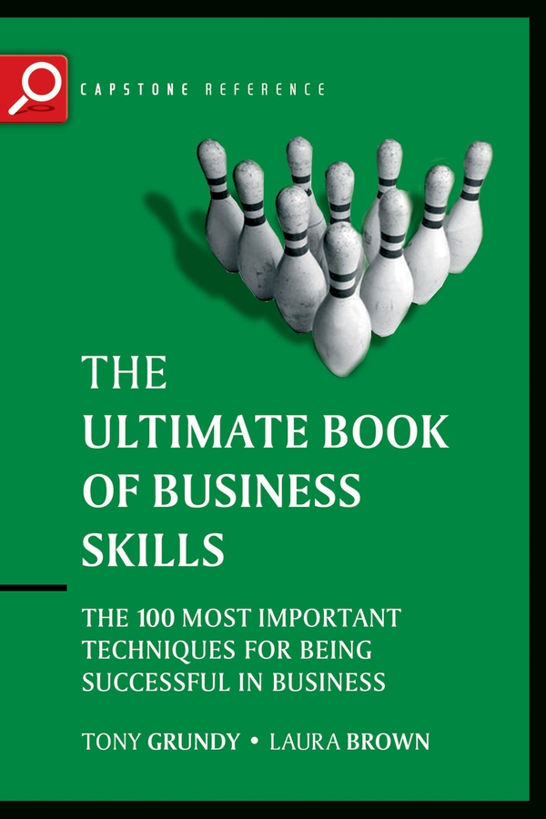 Tony Grundy The Ultimate Book of Business Skills. The 100 Most Important Techniques for Being Successful in Business tony grundy the ultimate book of business skills the 100 most important techniques for being successful in business