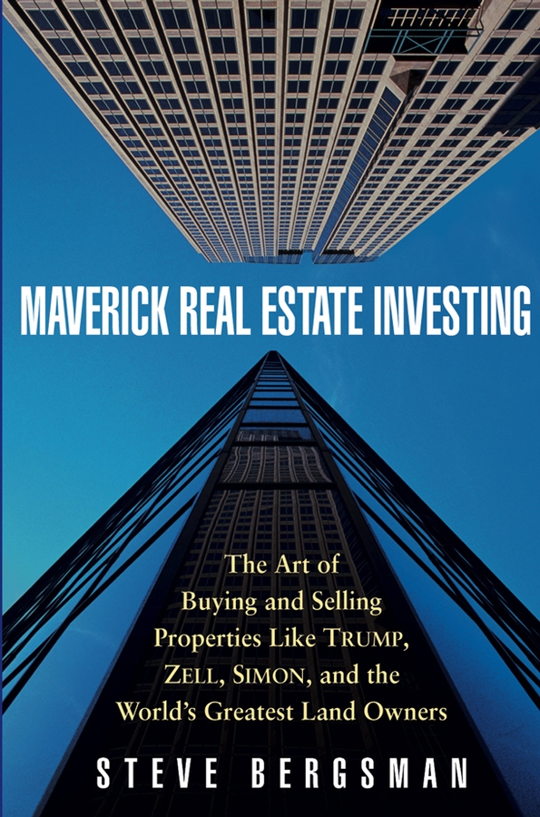 Steve Bergsman Maverick Real Estate Investing. The Art of Buying and Selling Properties Like Trump, Zell, Simon, and the World's Greatest Land Owners david finkel buying real estate without cash or credit