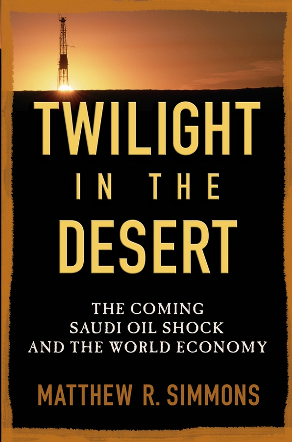 Twilight in the Desert. The Coming Saudi Oil Shock and the World Economy