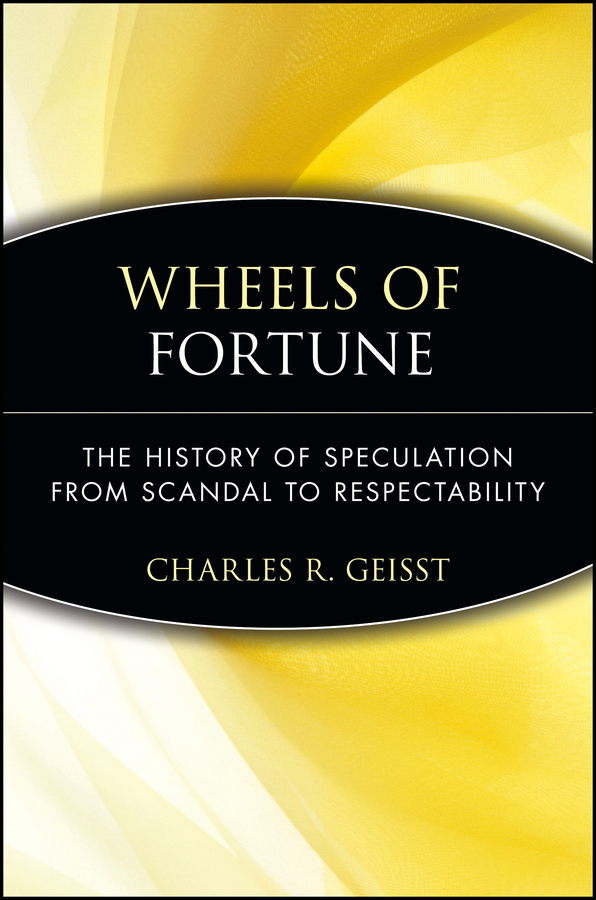 Charles Geisst R. Wheels of Fortune. The History of Speculation from Scandal to Respectability r o cavalry history of the service of the third ohio veteran volunteer cavalry in the war for the preservation of the union from 1861 1865