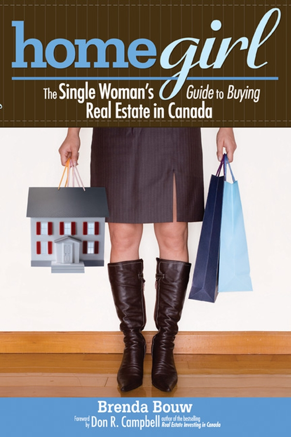 Brenda Bouw Home Girl. The Single Woman's Guide to Buying Real Estate in Canada david finkel buying real estate without cash or credit