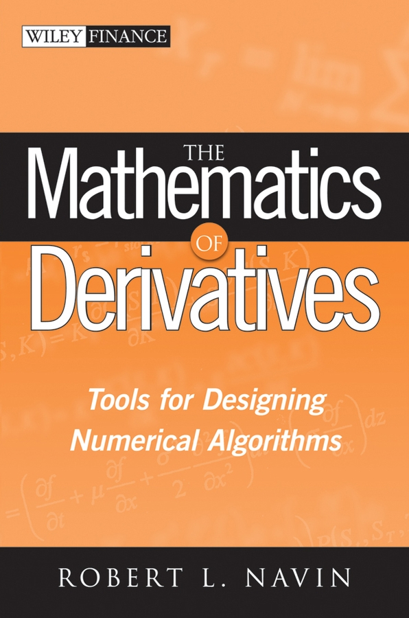 Robert Navin L. The Mathematics of Derivatives. Tools for Designing Numerical Algorithms mario cerrato the mathematics of derivatives securities with applications in matlab
