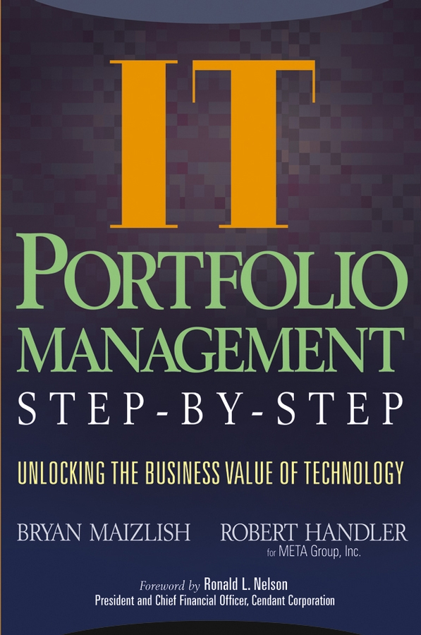 Bryan Maizlish IT (Information Technology) Portfolio Management Step-by-Step. Unlocking the Business Value of Technology ward john benefits management how to increase the business value of your it projects